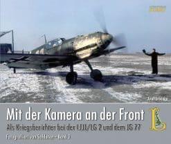 Mit der Kamera an der Front:Als Kriegsberichter bei der I.(J)/LG 2 und dem JG 77