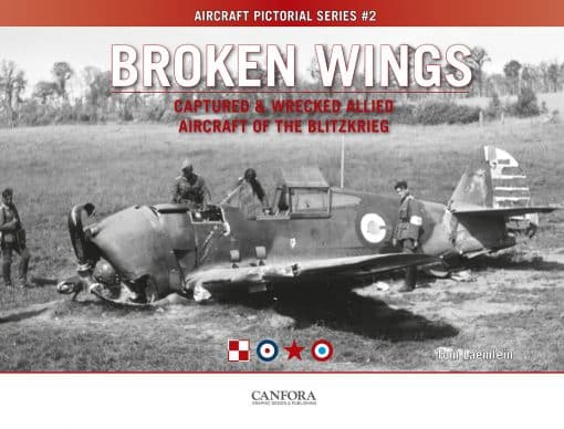 Broken Wings: Captured & Wrecked Aircraft of the Blitzkrieg