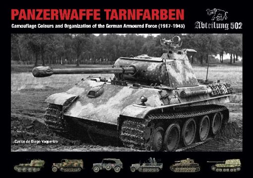 Panzerwaffe Tarnfarbe: Camouflage Colours and Organization of the German Armoured Forces (1917-1945). ABT 722