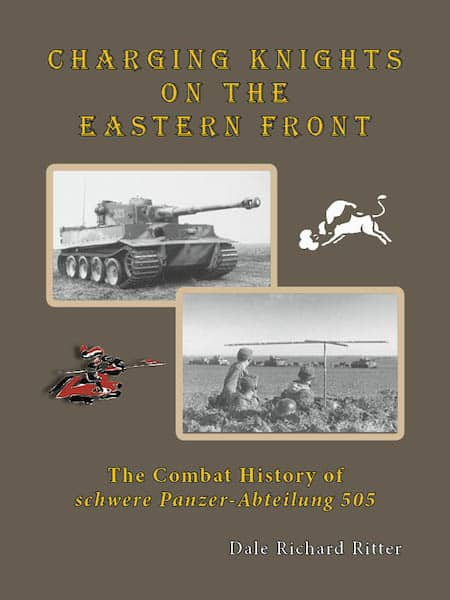 CHARGING KNIGHTS ON THE EASTERN FRONT- THE COMBAT HISTORY OF SCHWERE PANZER-ABTEILUNG 505