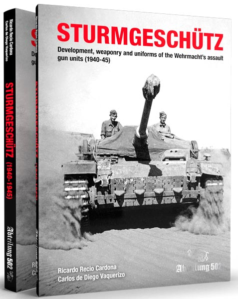 Sturmgeschütz: Development, Weaponry and Uniforms of the Wehrmacht's Assault Gun Units (1940-1945). ABT 725
