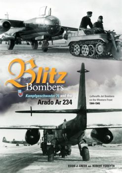 Blitz Bombers: Kampfgeschwader 76 and the Arado Ar 234 - Luftwaffe Jet Bombers on the Western Front 1944-1945
