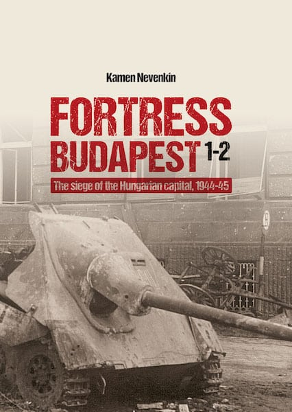 Fortress Budapest: The Siege of the Hungarian Capital 1944-45