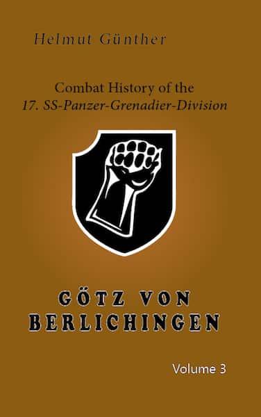 17. SS PANZER-GRENADIER-DIVISION GÖTZ VON BERLICHINGEN VOLUME 3