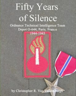 Fifty Years of Silence: Ordnance Technical Intelligence Team Depot 0-644, Paris, France 1944-1945