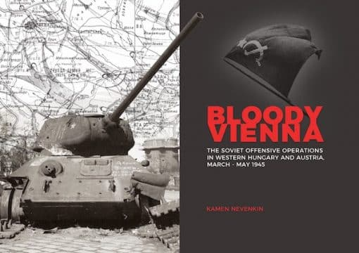 Bloody Vienna: The Soviet Offensive Operations in Western Hungary and Austria, March-May 1945 book