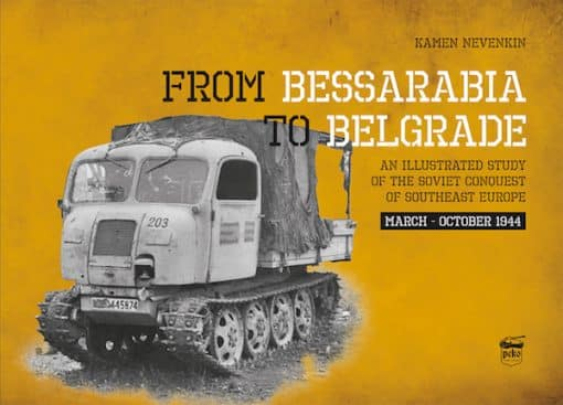 From Bessarabia to Belgrade: An Illustrated Study of the Soviet Conquest of Southeast Europe, March-October 1944