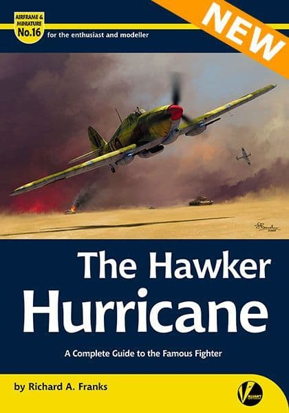 The Hawker Hurricane - A Complete Guide To The Famous Fighter