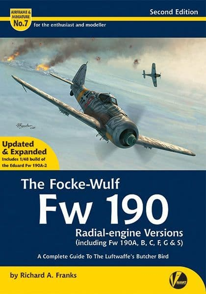 The Focke-Wulf Fw 190 Radial-engine Versions (including Fw 190A, B, C, F, G & S) - A Complete Guide To The Luftwaffe's Butcher Bird
