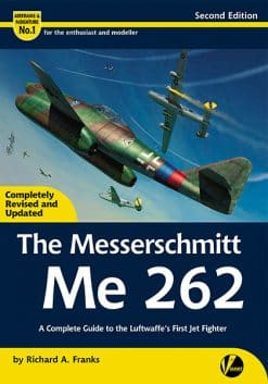 The Messerschmitt Me 262 - A Complete Guide To The Luftwaffe's First Jet Fighter