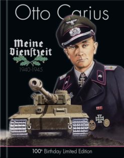 Otto Carius Meine Dienstzeit: 100th Birthday Limited Edition