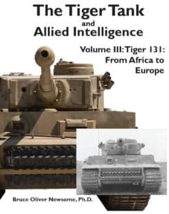 The Tiger Tank and Allied Intelligence Volume 3: Tiger 131: From Africa to Europe
