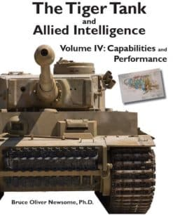 The Tiger Tank and Allied Intelligence Volume 4: Capabilities and Performance