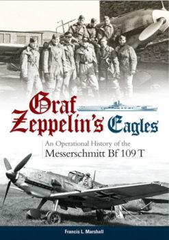 Graf Zeppelin's Eagles: An Operational History of the Messerschmitt Bf 109 T